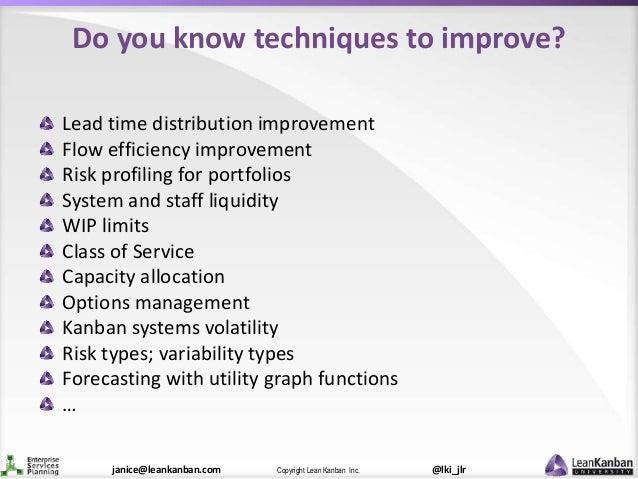 @lki_jlrCopyright Lean Kanban Inc.janice@leankanban.com Do you know techniques to improve? Lead time distribution improvem...