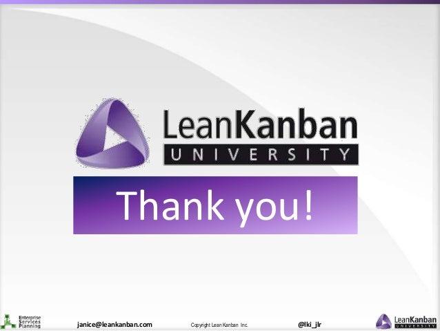 @lki_jlrCopyright Lean Kanban Inc.janice@leankanban.com Thank you!