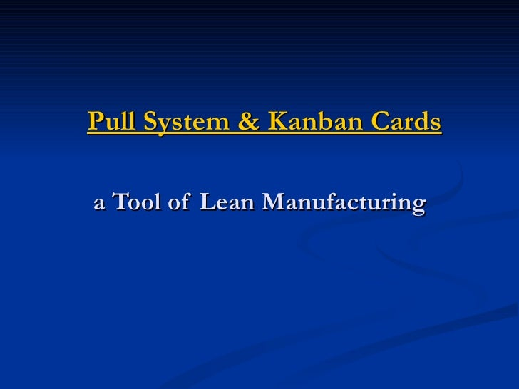 Pull System & Kanban Cards  a Tool of Lean Manufacturing