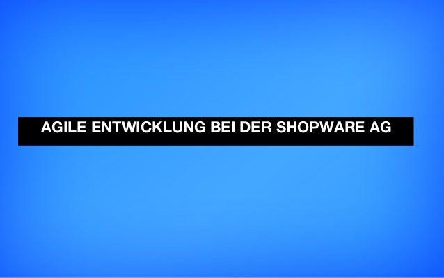 AGILE ENTWICKLUNG BEI DER SHOPWARE AG