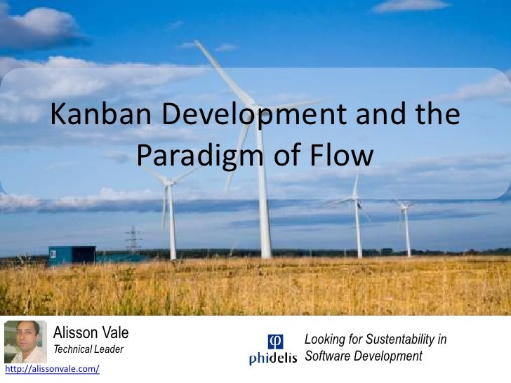Kanban Development and the Paradigm of Flow<br />Alisson Vale<br />Technical Leader<br />Looking for Sustentability in <br...