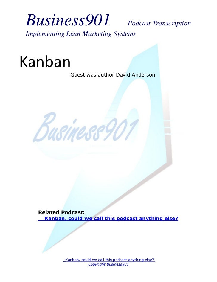 Business901                      Podcast TranscriptionImplementing Lean Marketing SystemsKanban                Guest was a...