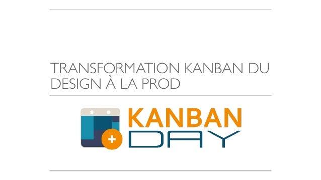 TRANSFORMATION KANBAN DU DESIGN À LA PROD