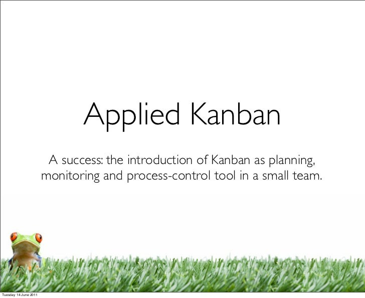 Applied Kanban                        A success: the introduction of Kanban as planning,                       monitoring ...