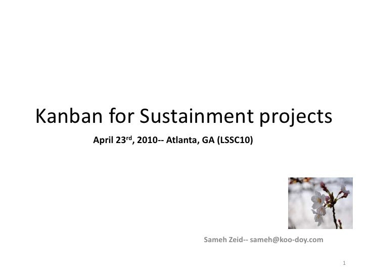 Kanban for Sustainment projects<br />April 23rd, 2010-- Atlanta, GA (LSSC10)<br />Sameh Zeid-- sameh@koo-doy.com<br />1<br />