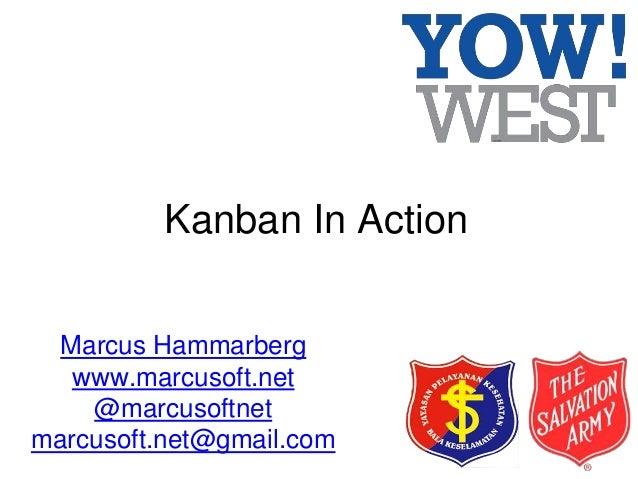Kanban In Action Marcus Hammarberg www.marcusoft.net @marcusoftnet marcusoft.net@gmail.com