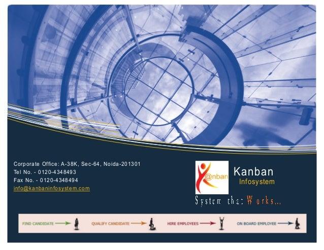 Corporate Office: A-38K, Sec-64, Noida-201301 Tel No. - 0120-4348493 Fax No. - 0120-4348494 info@kanbaninfosystem.com Kanb...