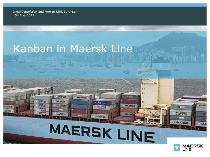 Ingar Jentoftsen and Morten Ulrik Sørensen15th May 2012Kanban in Maersk Line
