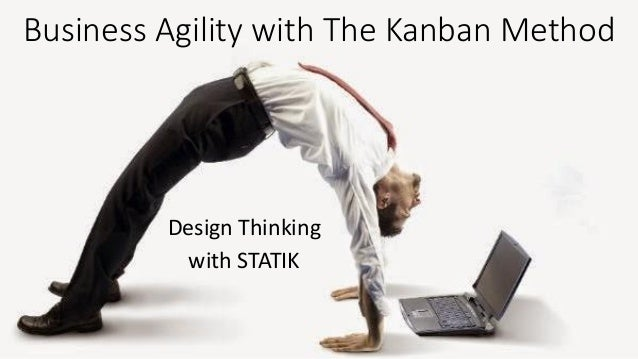 @sudiptal Business Agility with The Kanban Method Design Thinking with STATIK