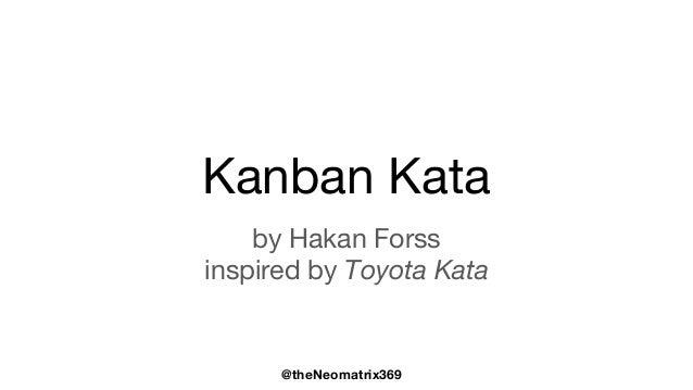 @theNeomatrix369 Kanban Kata by Hakan Forss inspired by Toyota Kata