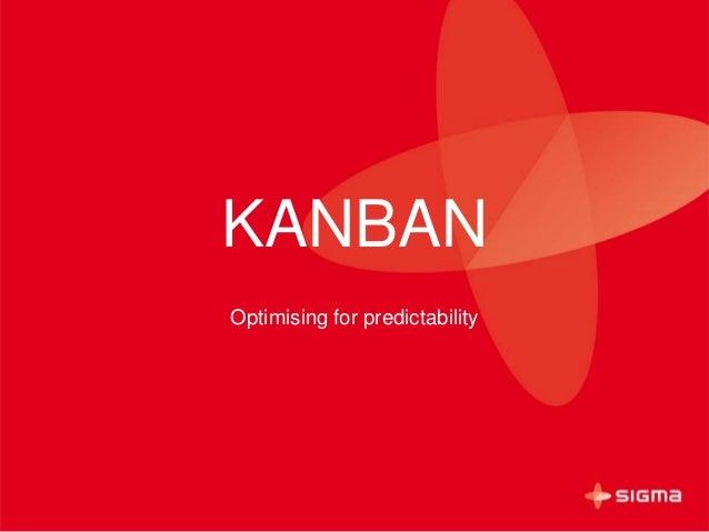 KANBAN Optimising for predictability
