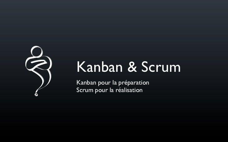 Kanban & ScrumKanban pour la préparationScrum pour la réalisation