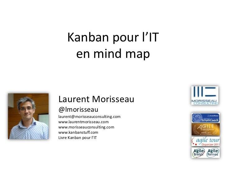Kanban pour l'IT     en mind mapLaurent Morisseau@lmorisseaulaurent@morisseauconsulting.comwww.laurentmorisseau.comwww.mor...