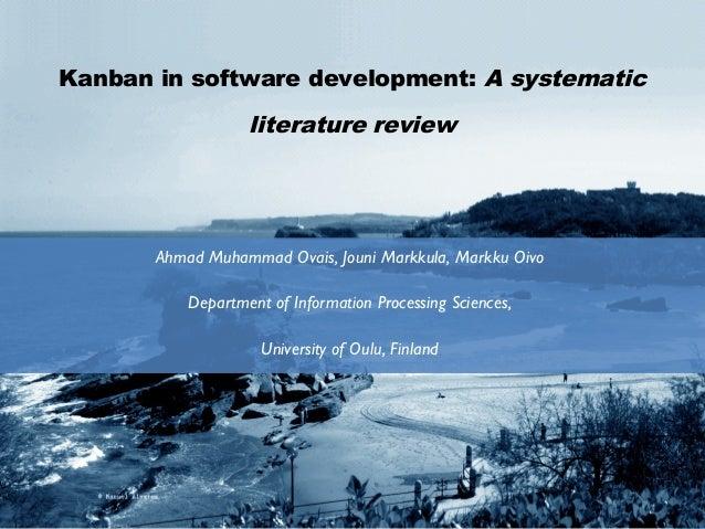 Kanban in software development: A systematic literature review Ahmad Muhammad Ovais, Jouni Markkula, Markku Oivo Departmen...
