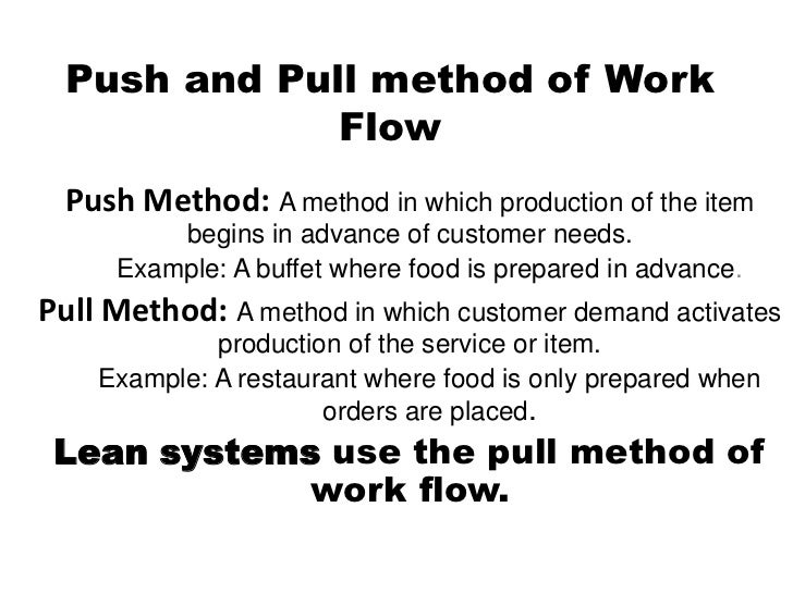 Push and Pull method of Work Flow <br />Push Method:A method in which production of the item begins in advance of customer...
