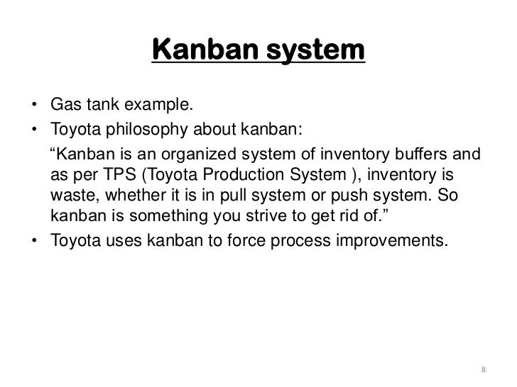 """Kanban system<br />Gas tank example.<br />Toyota philosophy about kanban: <br />    """"Kanban is an organized system of inve..."""