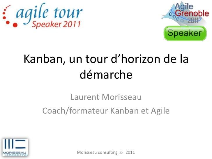 Kanban, un tour d'horizon de la          démarche         Laurent Morisseau   Coach/formateur Kanban et Agile           Mo...
