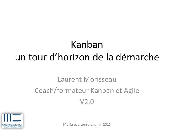 Kanbanun tour d'horizon de la démarche          Laurent Morisseau    Coach/formateur Kanban et Agile                V2.0  ...