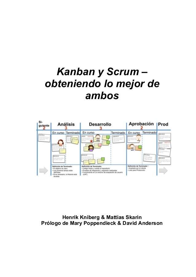 Kanban y Scrum – obteniendo lo mejor de ambos  Henrik Kniberg & Mattias Skarin Prólogo de Mary Poppendieck & David Anderso...