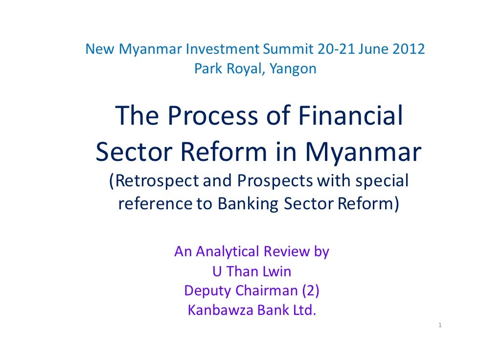 New Myanmar Investment Summit 20-21 June 2012             Park Royal, Yangon  The Process of Financial Sector Reform in My...