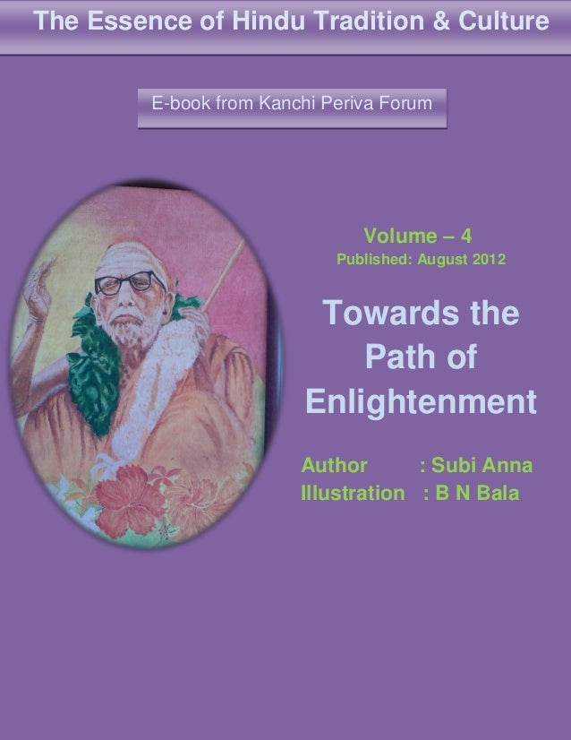 The Essence of Hindu Tradition & Culture E-book from Kanchi Periva Forum  Volume – 4 Published: August 2012  Towards the P...