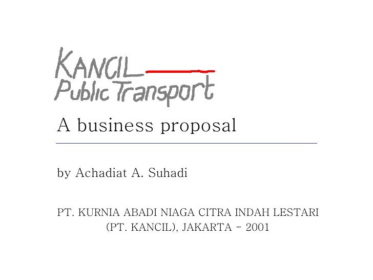 A business proposal by Achadiat A. Suhadi PT. KURNIA ABADI NIAGA CITRA INDAH LESTARI (PT. KANCIL), JAKARTA - 2001