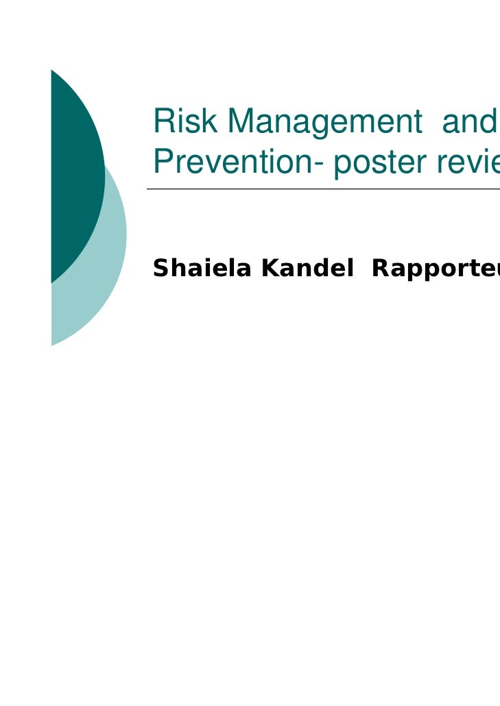 Risk Management andPrevention- poster reviewShaiela Kandel Rapporteur