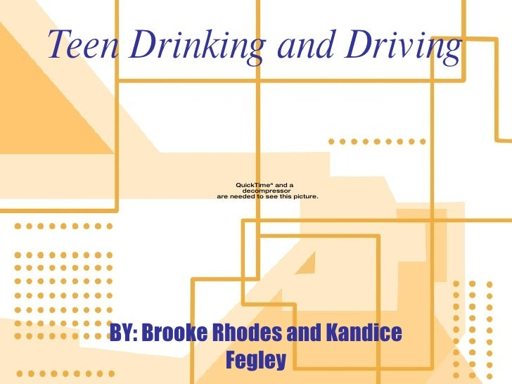 Teen Drinking and Driving BY: Brooke Rhodes and Kandice Fegley