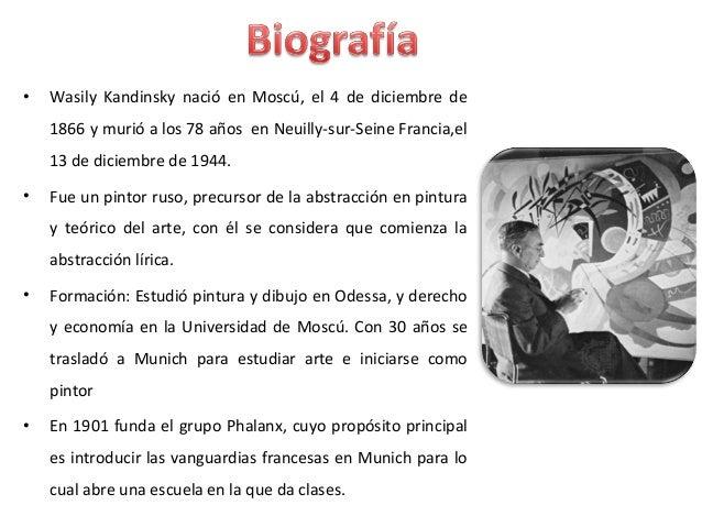 •   Wasily Kandinsky nació en Moscú, el 4 de diciembre de    1866 y murió a los 78 años en Neuilly-sur-Seine Francia,el   ...