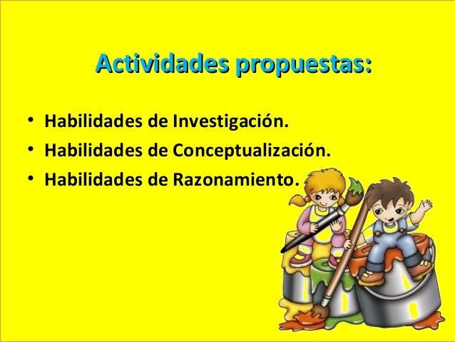 Actividades propuestas:• Habilidades de Investigación.• Habilidades de Conceptualización.• Habilidades de Razonamiento.