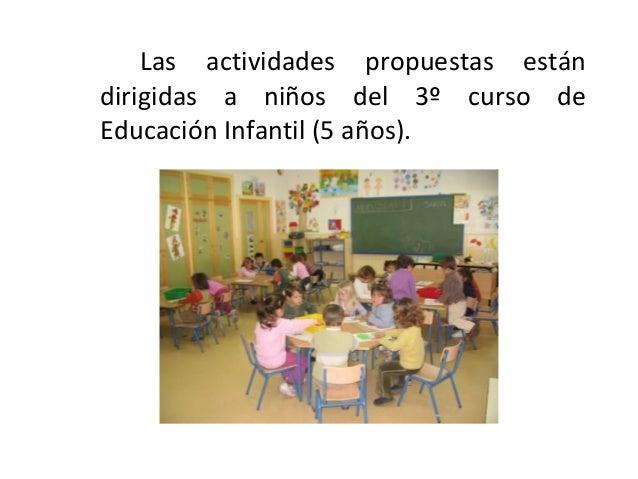 Las actividades propuestas estándirigidas a niños del 3º curso deEducación Infantil (5 años).