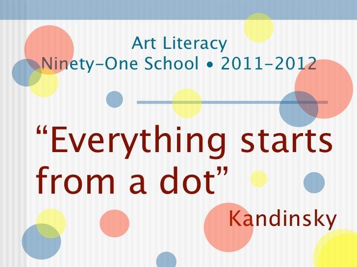 "Art LiteracyNinety-One School • 2011-2012""Everything startsfrom a dot""                   Kandinsky"