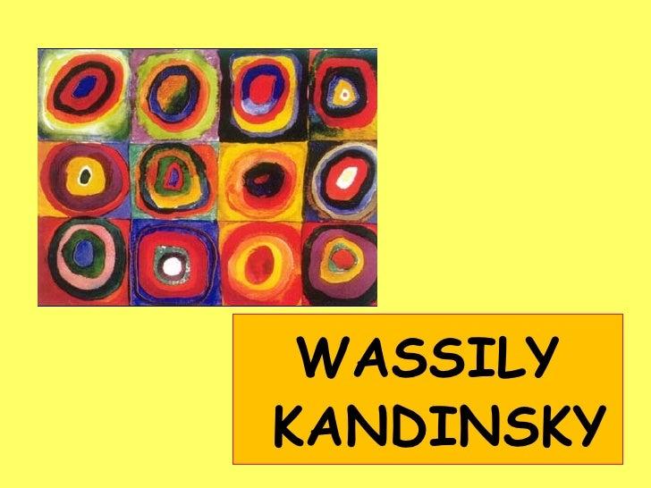 <ul><li>WASSILY KANDINSKY </li></ul>
