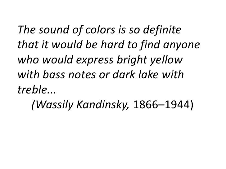 The sound of colors is so definite that it would be hard to find anyone who would express bright yellow with bass notes or...