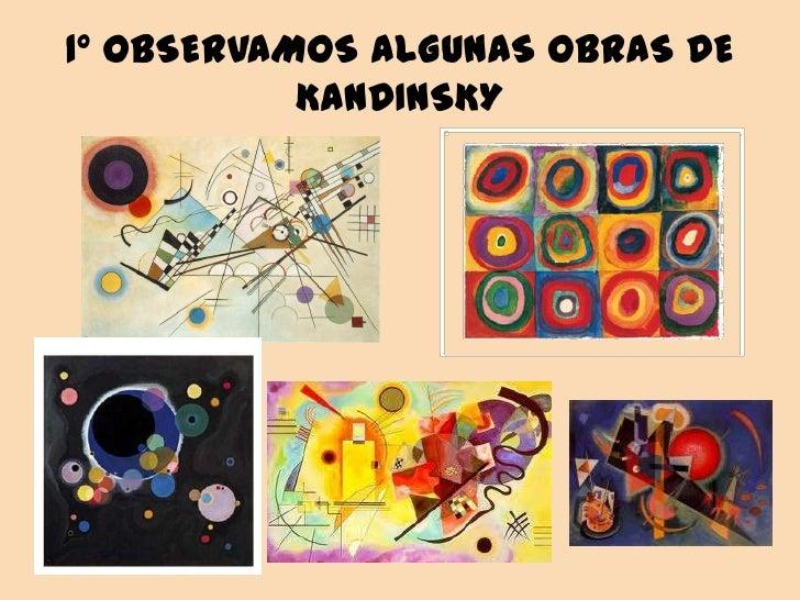 1º OBSERVAMOS ALGUNAS OBRAS DE           KANDINSKY