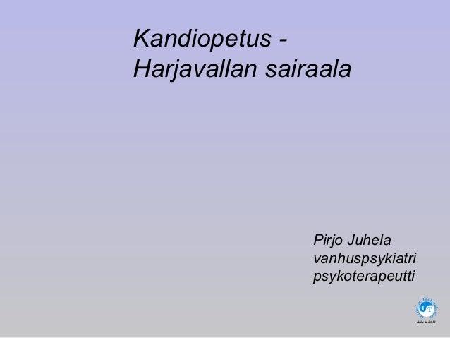 Juhela 2012 In tuitiv e Tech nologi es T Kandiopetus - Harjavallan sairaala Pirjo Juhela vanhuspsykiatri psykoterapeutti