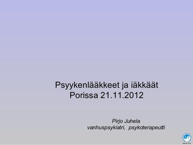 Pirjo Juhela vanhuspsykiatri, psykoterapeutti Juhela 2012 In tuitiv e Tech nologi es T Psyykenlääkkeet ja iäkkäät Porissa ...