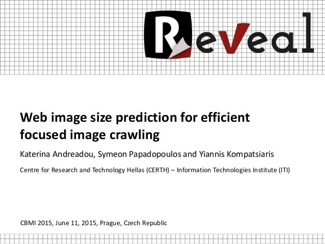 Web image size prediction for efficient focused image crawling Katerina Andreadou, Symeon Papadopoulos and Yiannis Kompats...