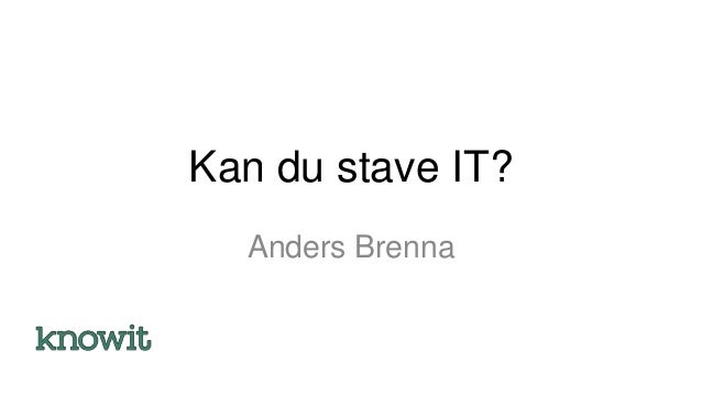 Kan du stave IT? Anders Brenna