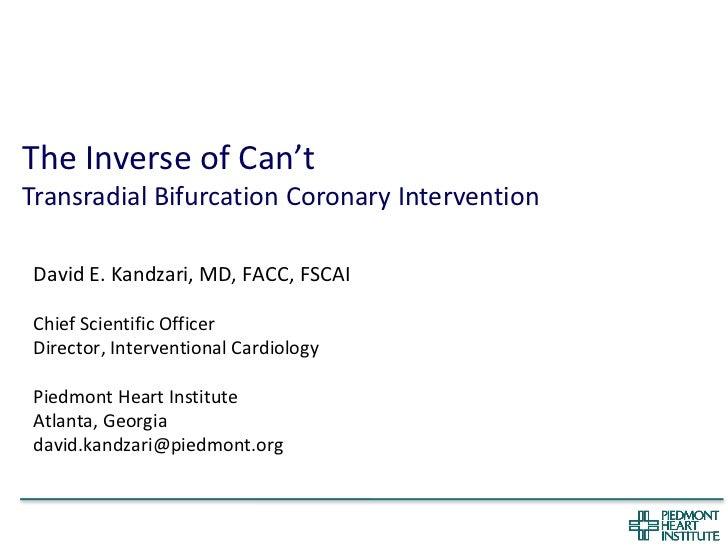 The Inverse of Can'tTransradial Bifurcation Coronary InterventionDavid E. Kandzari, MD, FACC, FSCAIChief Scientific Office...