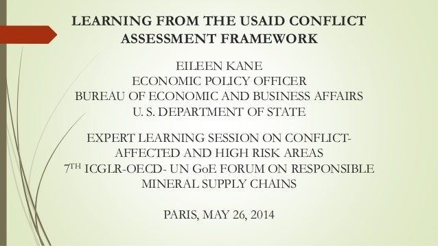 LEARNING FROM THE USAID CONFLICT ASSESSMENT FRAMEWORK EILEEN KANE ECONOMIC POLICY OFFICER BUREAU OF ECONOMIC AND BUSINESS ...