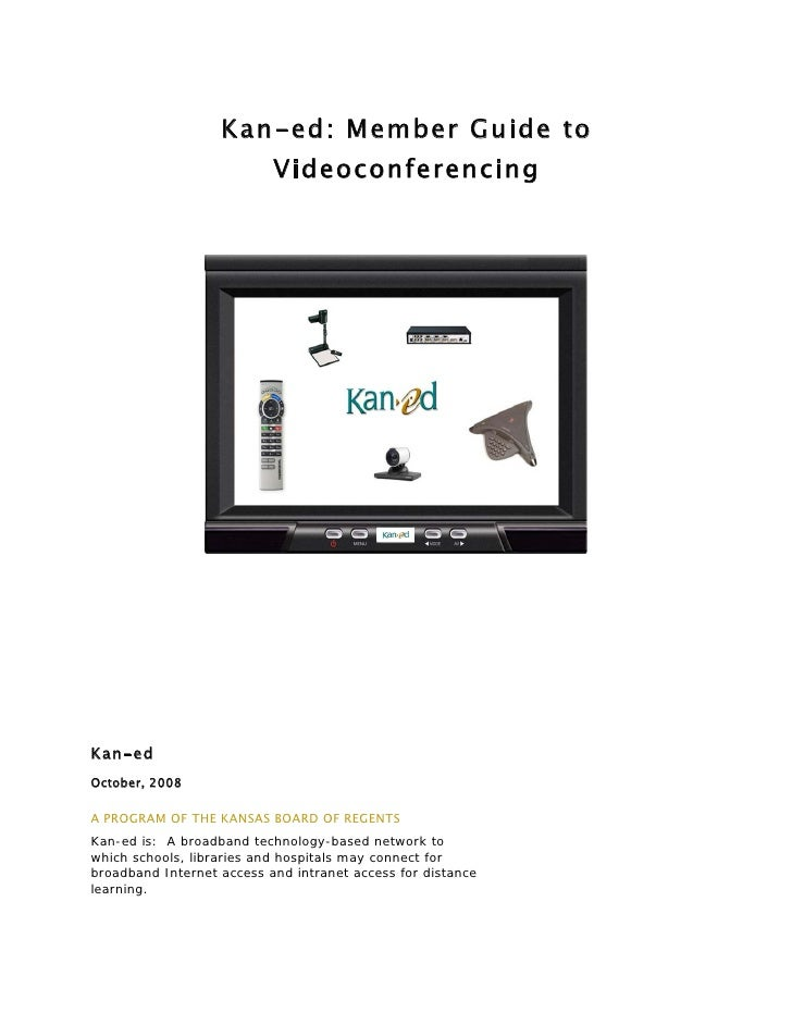 Kan-ed: Member Guide to                            Videoconferencing     Kan-ed October, 2008  A PROGRAM OF THE KANSAS BOA...