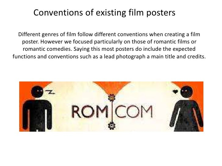 Conventions of existing film posters  Different genres of film follow different conventions when creating a film   poster....
