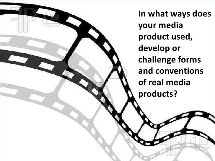 In what ways doesyour mediaproduct used,develop orchallenge formsand conventionsof real mediaproducts?