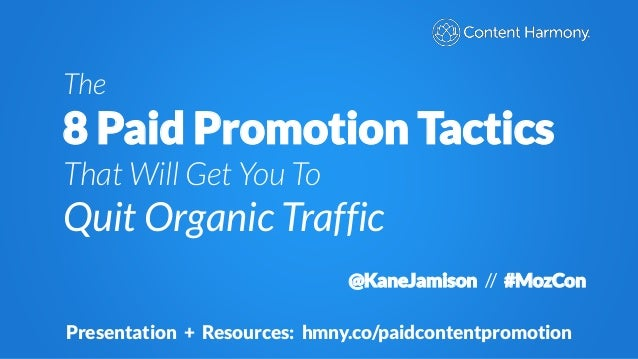 The 8 Paid Promotion Tactics That Will Get You To Quit Organic Traffic @KaneJamison // #MozCon Presentation + Resources: h...