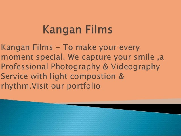 Kangan Films - To make your every moment special. We capture your smile ,a Professional Photography & Videography Service ...