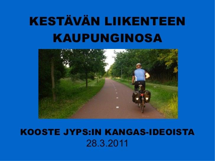 KESTÄVÄN LIIKENTEEN    KAUPUNGINOSAKOOSTE JYPS:IN KANGAS-IDEOISTA           28.3.2011