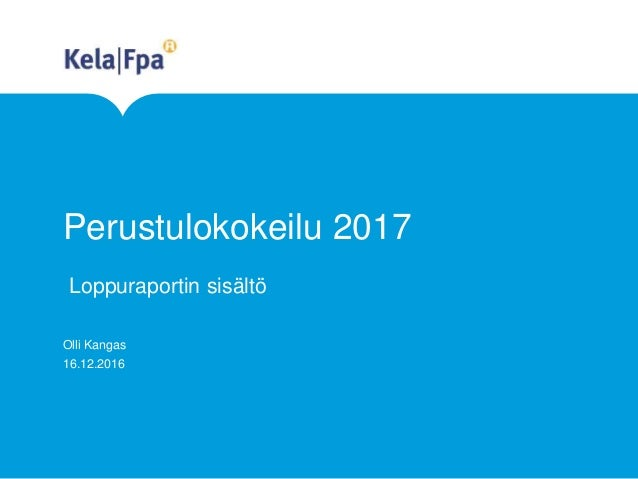 Perustulokokeilu 2017 Olli Kangas 16.12.2016 Loppuraportin sisältö
