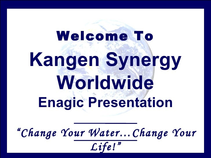 "Welcome To "" Change Your Water…Change Your Life!"" Kangen Synergy Worldwide Enagic Presentation"