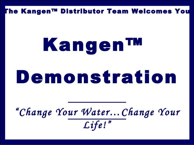 "The Kangen™ Distributor Team Welcomes You Kangen™ Demonstration ""Change Your Water…Change Your Life!"""